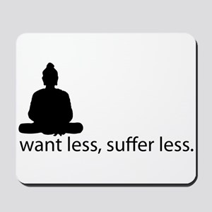 Want less, suffer less. Mousepad